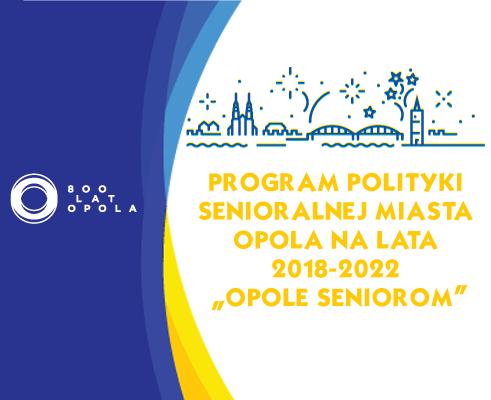 """Program Polityki Senioralnej Miasta Opola na lata 2018-2022 """"Opole Seniorom"""""""